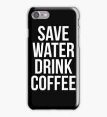 Save Water Drink Coffee iPhone Case/Skin