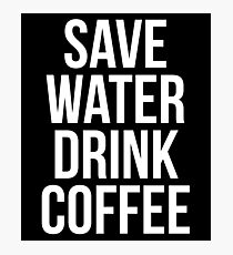 Save Water Drink Coffee Photographic Print