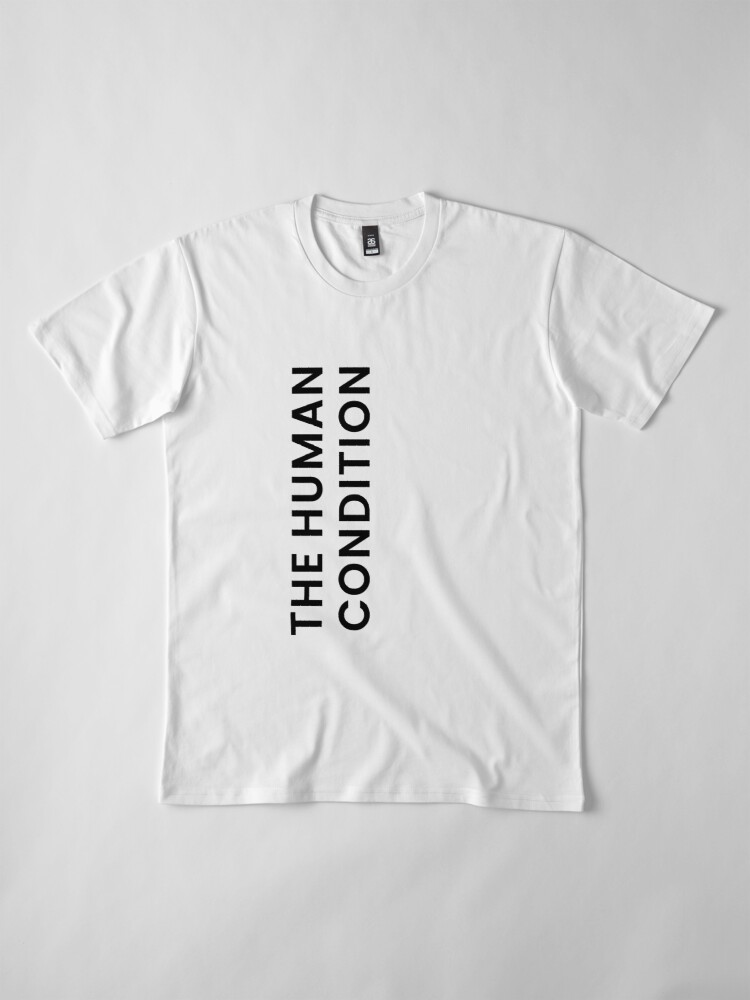 Alternate view of The Human Condition Premium T-Shirt