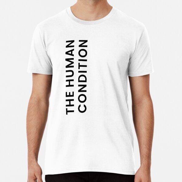 The Human Condition Premium T-Shirt