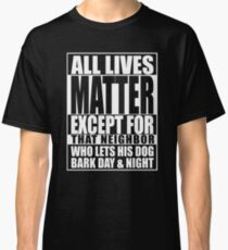 All Lives Matter Parody Noisy Dog Classic T-Shirt