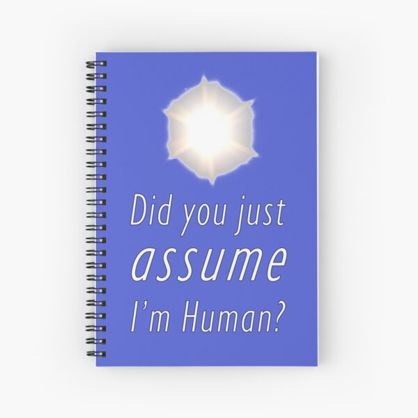 Did You Just Assume I'm Human? Spiral Notebook