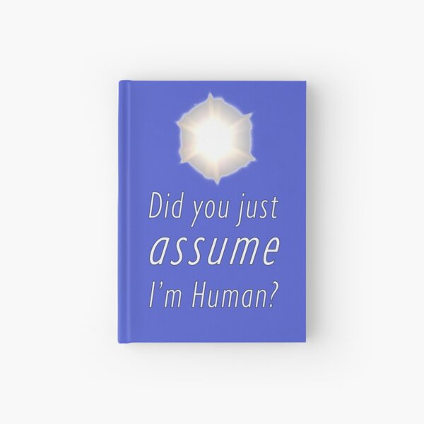 Did You Just Assume I'm Human? Hardcover Journal