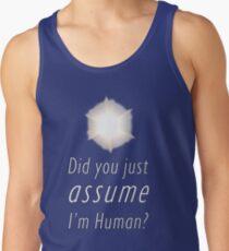 Did You Just Assume I'm Human? Tank Top