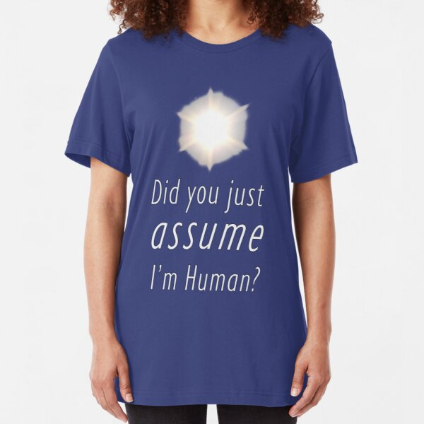 Did You Just Assume I'm Human? Slim Fit T-Shirt