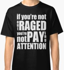 If You're Not Outraged... Classic T-Shirt