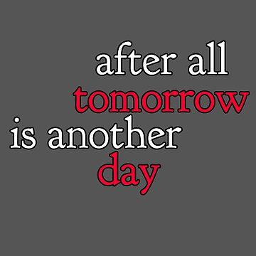 After All, Tomorrow Is Another Day by DavidLeeDesigns