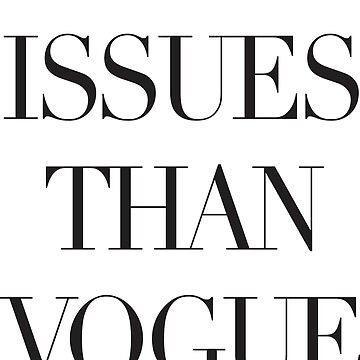 More Issues Than Vogue by chillandserve