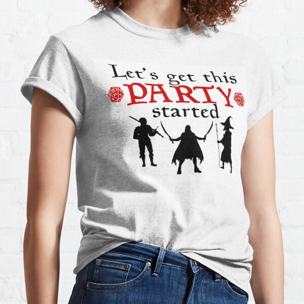Let's Get This Party Started- DnD Classic T-Shirt