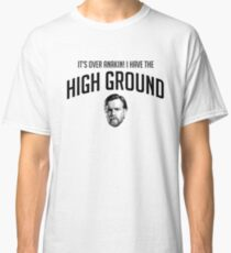 It's over Anakin! I have the high ground Classic T-Shirt