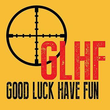 GLHF - Good Luck Have Fun by KillDeathRatio