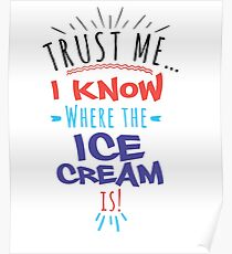 Trust Me I know Where The Ice Cream Is T-shirt  Poster
