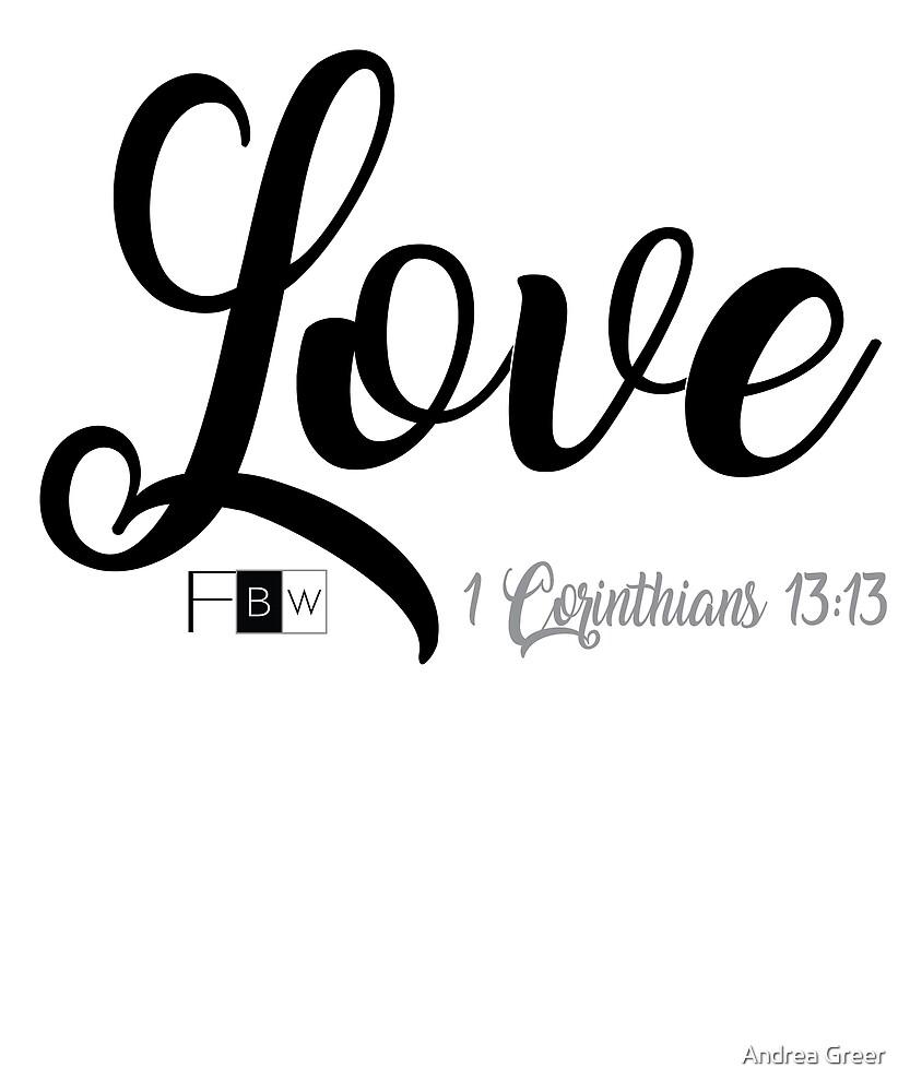 LOVE, 1 Corinthians 13:13 by faithbw