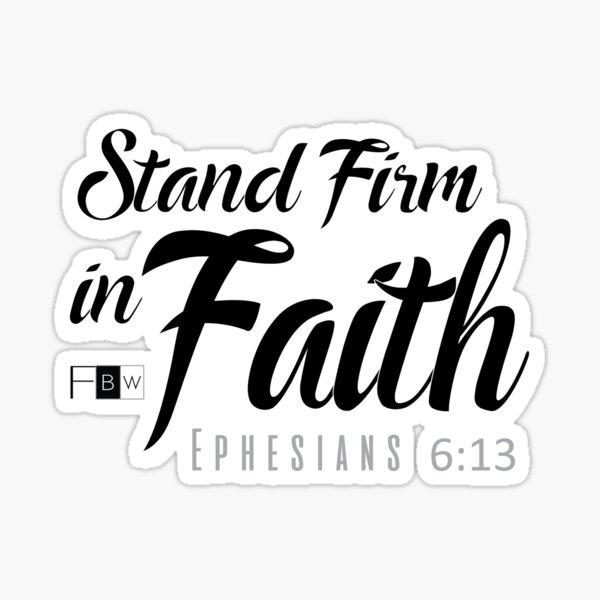 STAND FIRM IN FAITH, Ephesians 6:13 Sticker