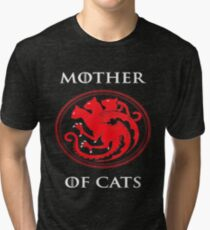 MOTHER OF CATS-GAME OF THRONES Tri-blend T-Shirt
