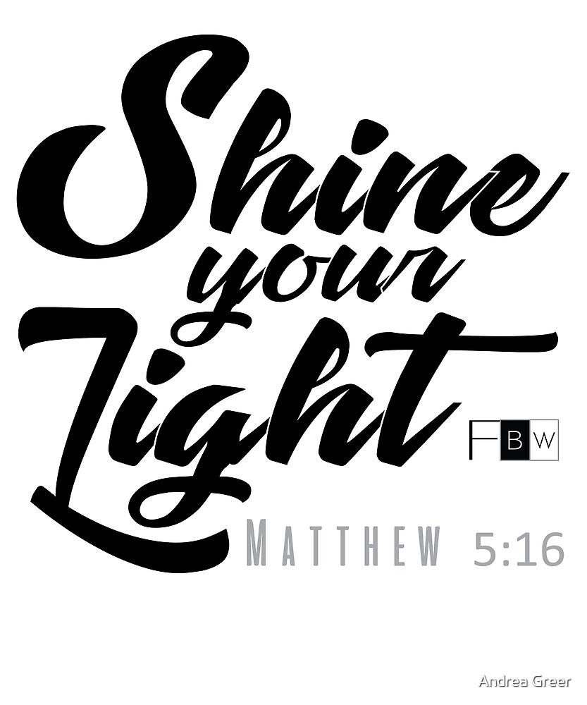 SHINE YOUR LIGHT, Matthew 5:16 by faithbw