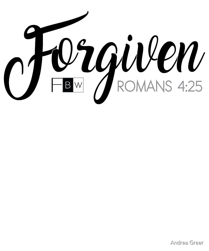 FORGIVEN, Romans 4:25 by faithbw