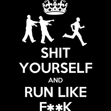 Shit yourself and run like f**k by undeadwarrior