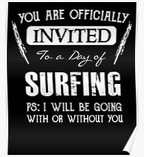 Invited to a day of Surfing - Funny Surfer Saying Poster
