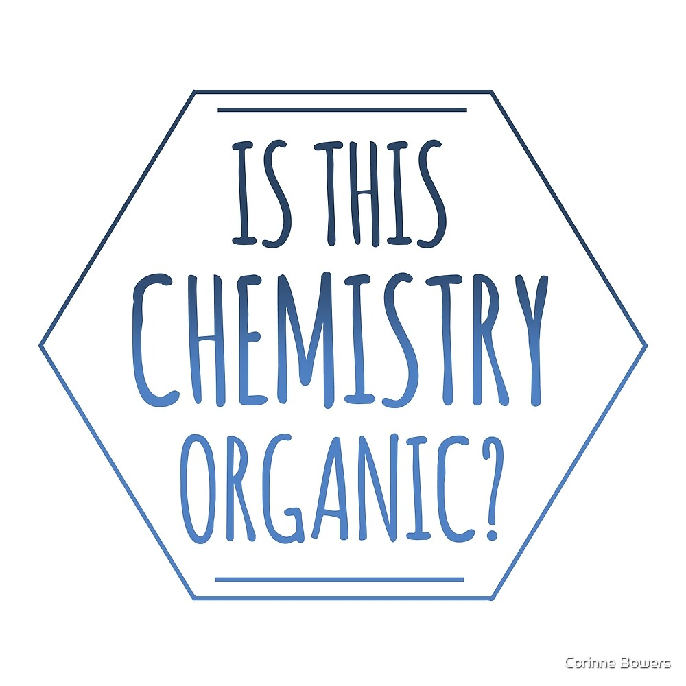 Hey Is This Chemistry Organic? by Corinne Bowers