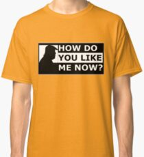 How do you like the Donald now? Classic T-Shirt