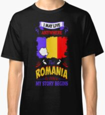 I May Live Anywhere Romania Where My Story Begins Classic T-Shirt