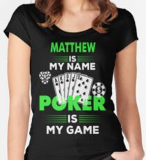 Poker Is My Game - Matthew Name Shirt Women's Fitted Scoop T-Shirt