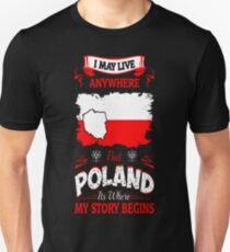 I May Live Anywhere Poland Where My Story Begins T-Shirt