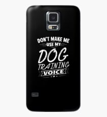 Don't Make Me Use My Dog Training Voice Funny Case/Skin for Samsung Galaxy