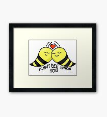 I Can't Bee Without You Framed Print