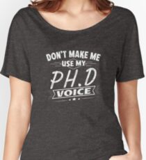 Don't Make Me Use My Phd Voice Funny Graduation Women's Relaxed Fit T-Shirt