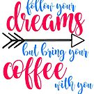 Follow dreams bring coffee - color by liilliith
