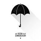 Regenschirm - Auf Regen foglt Sonnenschein! von Black Sign Artwork