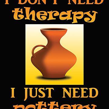 Diseño divertido de la cerámica - No necesito terapia Sólo necesito la cerámica de kudostees