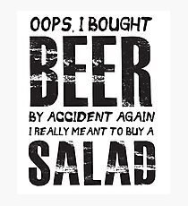 Oops, I Bought Beer By Accident Again - Salad - Funny  Photographic Print