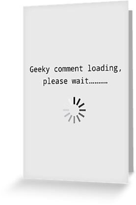 Geeky comment loading, Please wait.. by Bundjum