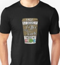 First I drink the coffee then I teach the kids T-Shirt