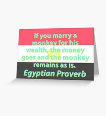 If You Marry A Monkey For His Wealth- Egyptian Proverb Greeting Card