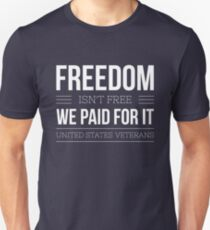 Freedom isn't free, we paid for it - Veterans T-Shirt