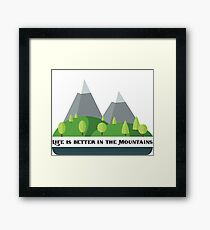 Life is better in the Mountains Framed Print