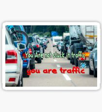 You are not stuck in traffic You are traffic. Digitally enhanced image  Sticker