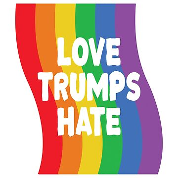 Love Trumps Hate Gay Pride Rainbow by CarbonClothing