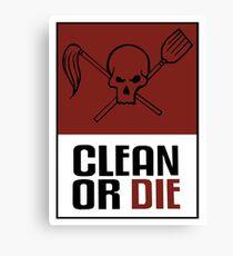 Reinigen oder sterben Leinwanddruck