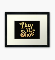 Title - That '70s Show Framed Print