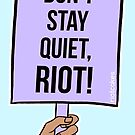 Don't Stay Quiet, Riot! (Midtone Brown Skin) • riotcakes Original • Protest March Sign by riotcakes