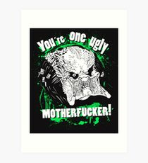 You are one ugly MOTHERFUCKER! Art Print
