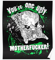 You are one ugly MOTHERFUCKER! Poster