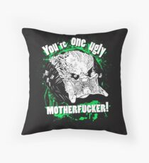 You are one ugly MOTHERFUCKER! Throw Pillow