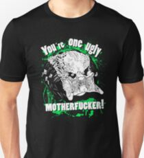 You are one ugly MOTHERFUCKER! T-Shirt