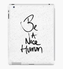 """Be a Nice Human"" Typography Design iPad Case/Skin"